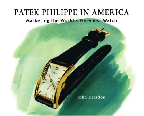Patek Philippe in America: Marketing the World's Foremost Watch