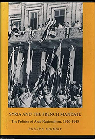 Syria and the French Mandate: The Politics of Arab Nationalism, 1920-1945 (Princeton Legacy Library)