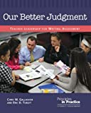 Our Better Judgment: Teacher Leadership for Writing Assessment (Principles in Practice)