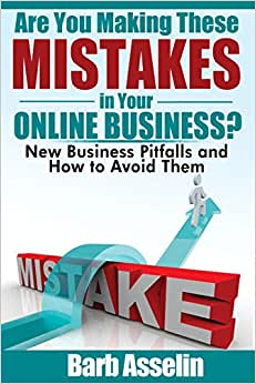 Are You Making These Mistakes In Your Online Business?: New Business Pitfalls And How To Avoid Them