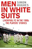Men in White Suits: Liverpool FC in the 1990s - The Players' Stories