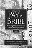 How to Pay a Bribe: Thinking Like a Criminal to Thwart Bribery Schemes (2016) (Volume 3)