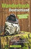 Wanderbuch Deutschland - Die 350 schönsten Touren zwischen Zugspitze und Rügen, mit Wanderkarte und Einkehr Tipps zu jeder Tour