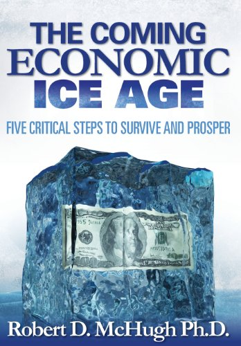 The Coming Economic Ice Age, Five Steps to Survive and Prosper: Robert D. McHugh: 9780989235747: Amazon.com: Books