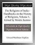 The Religions of India - Handbooks on the History of Religions, Volume 1, Edited by Morris Jastrow