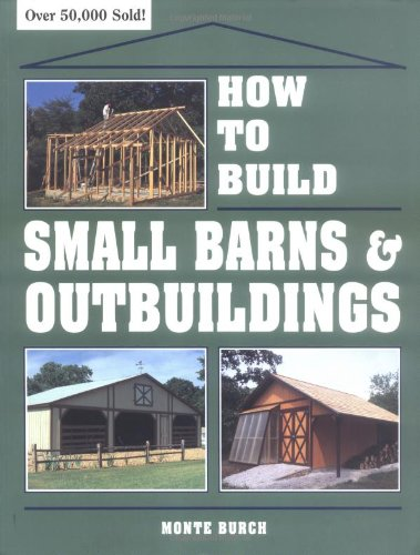 How to Build Small Barns & Outbuildings - Storey Publishing, LLC - 0882667734 - ISBN: 0882667734 - ISBN-13: 9780882667737
