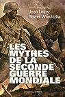 Les mythes de la Seconde Guerre Mondiale par Lopez