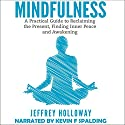 Mindfulness: A Practical Guide to Reclaiming the Present, Finding Inner Peace and Awakening Audiobook by Jeffrey Holloway Narrated by Kevin F. Spalding