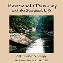 Emotional Maturity and the Spiritual Life: Affirmation Theraphy  by Suzanne Baars Narrated by Suzanne Baars