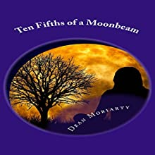 Ten Fifths of a Moonbeam Audiobook by Dean Moriarty Narrated by David Randall Hunter