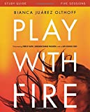 img - for Play with Fire Study Guide with DVD: Discovering Fierce Faith, Unquenchable Passion and a Life-Giving God book / textbook / text book
