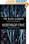 The bush garden: Essays on the Canadi...