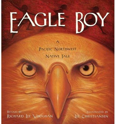 eagle-boy-a-pacific-northwest-native-tale-author-richard-lee-vaughan-dec-2012