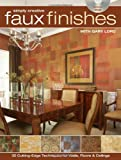 Simply Creative Faux Finishes with Gary Lord: 30 Cutting Edge Techniques for Walls, Floors and Ceilings