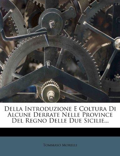 Della Introduzione E Coltura Di Alcune Derrate Nelle Province Del Regno Delle Due Sicilie...