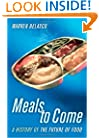 Meals to Come: A History of the Future of Food (California Studies in Food and Culture)