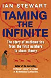 Taming the Infinite: The Story of Mathematics from the First Numbers to Chaos Theory