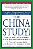 The China Study: The Most Comprehensive Study of Nutrition Ever Conducted And the Startling Implications for Diet, Weight Loss, And Long-term Health By T. Colin Campbell, Thomas M. Campbell II