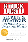 Knock em Dead Secrets & Strategies: For Success in an Uncertain World