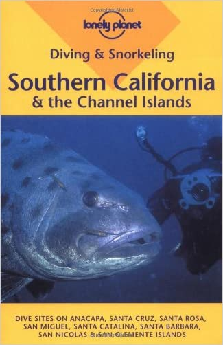 Southern California & the Channel Islands (Lonely Planet Diving & Snorkeling Southern California & the Channel)