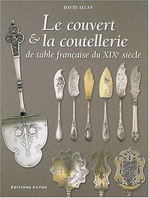 Le couvert & la coutellerie de table française du XIXe siècle de David Allan