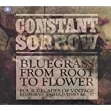 Constant Sorrow, Bluegrass: From Root To Flowerby Various Artists