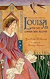 Louisa: The Life of Louisa May Alcott (Christy Ottaviano Books)