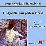 Ungnade um jeden Preis | Leopold von Sacher-Masoch
