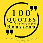 100 Quotes by Rousseau (Great Philosophers and Their Inspiring Thoughts) | Jean-Jacques Rousseau