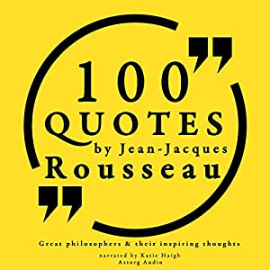 100 Quotes by Rousseau (Great Philosophers and Their Inspiring Thoughts) Hörbuch
