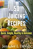 50 Juicing Recipes (Part 2) Quick, Simple, Healthy & Delicious