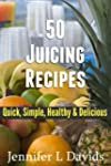 50 Juicing Recipes (Part 2) Quick, Si...