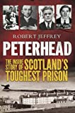Peterhead: The Inside Story of Scotland's Toughest Prison Robert Jeffrey