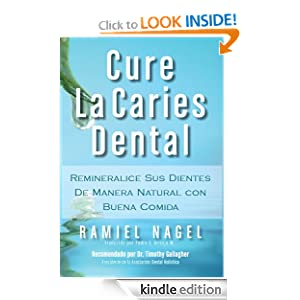 Cure La Caries Dental: Remineralice las Caries y Repare sus Dientes (Spanish Edition) Ramiel Nagel, Timothy Gallagher DDS and Pedro Arrioja