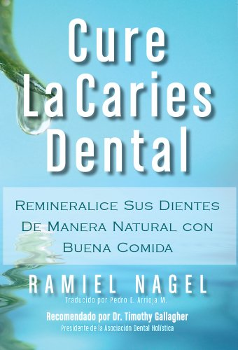 Cure La Caries Dental: Remineralice las Caries y Repare sus Dientes (Spanish Edition)