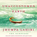 Unaccustomed Earth: Stories (       UNABRIDGED) by Jhumpa Lahiri Narrated by Sarita Choudhury, Ajay Naidu