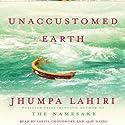 Unaccustomed Earth: Stories (       UNABRIDGED) by Jhumpa Lahiri Narrated by Sarita Choudhury, Ajay Naidu