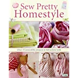 Sew Pretty Homestyle: Over 35 Irresistible Projects to Fall in Love withby Tone Finnanger