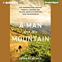 A Man and His Mountain: The Everyman Who Created Kendall-Jackson and Became America's Greatest Wine Entrepreneur (       UNABRIDGED) by Edward Humes Narrated by Mel Foster