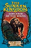 The Sunken Kingdom #3: Sorcerer of the Waves (0375848088) by Wilkins, Kim