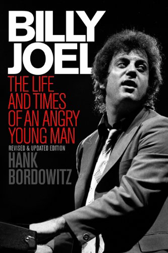 Billy Joel: The Life and Times of an Angry Young Man (Revised and Updated)