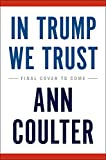 "In Trump We Trust: How He Outsmarted the Politicians, the ""Elites,"" and the Media (that was the easy part) and is Fighting for US"
