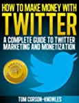 How To Make Money With Twitter: A Com...