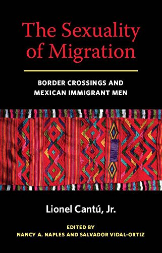 The Sexuality of Migration: Border Crossings and Mexican Immigrant Men (Intersections)