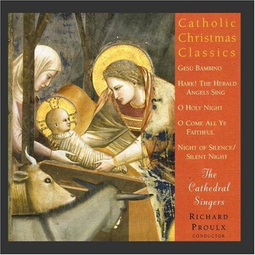 Catholic Christmas Classics by Richard Proulx (conductor) The Cathedral Singers, Adolphe Adam, Pietro Adolfo Bossi, Franz Xaver Gruber and George Frederick Handel