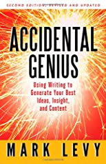 Accidental genius : using writing to generate your best ideas, insights, and content