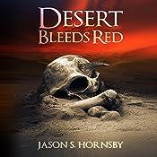 Desert Bleeds Red: A Novel of the East | [Jason S. Hornsby]