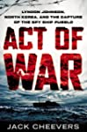 Act of War: Lyndon Johnson, North Kor...