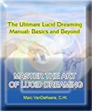 The Ultimate Lucid Dreaming Manual: From Basics to Beyond