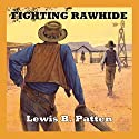 Fighting Rawhide Audiobook by Lewis B. Patten Narrated by Jeff Harding
